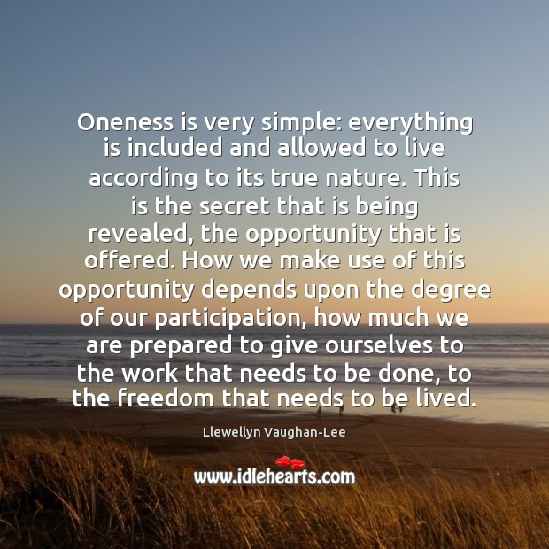 Oneness is very simple: everything is included and allowed to live according Llewellyn Vaughan-Lee Picture Quote