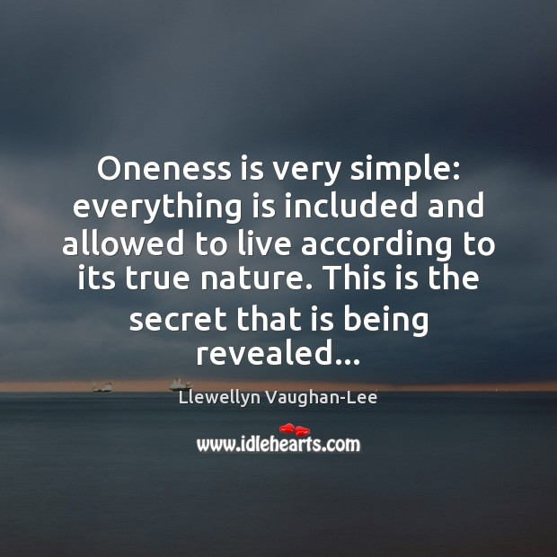 Oneness is very simple: everything is included and allowed to live according Image