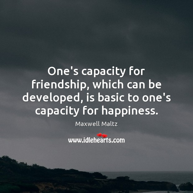 Image, One's capacity for friendship, which can be developed, is basic to one's