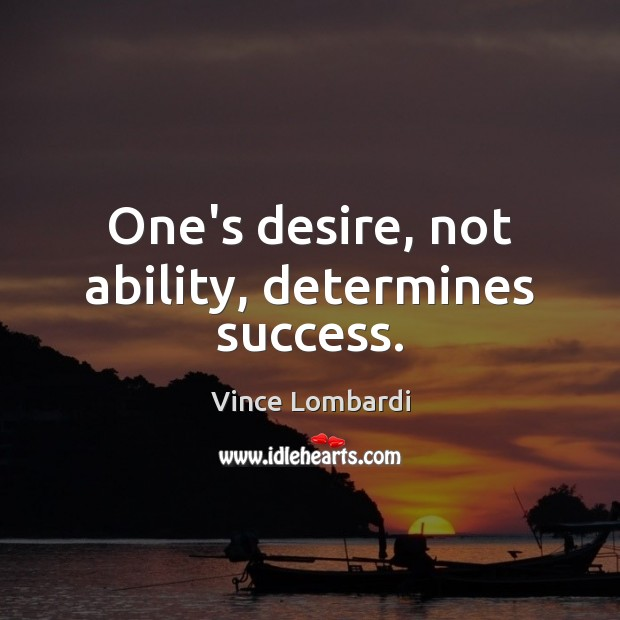 Image, One's desire, not ability, determines success.