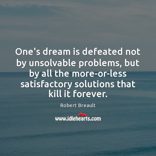 One's dream is defeated not by unsolvable problems, but by all the Image