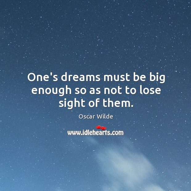 Image, One's dreams must be big enough so as not to lose sight of them.