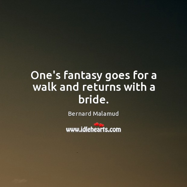 One's fantasy goes for a walk and returns with a bride. Image