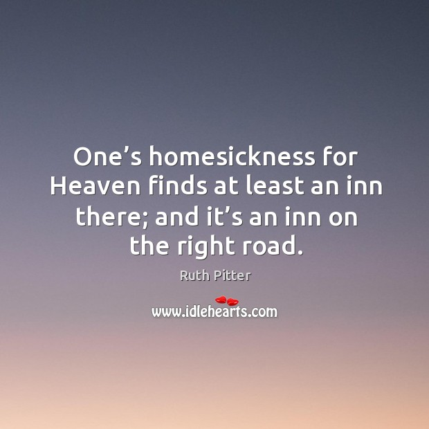 One's homesickness for heaven finds at least an inn there; and it's an inn on the right road. Image