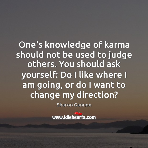 One's knowledge of karma should not be used to judge others. You Sharon Gannon Picture Quote