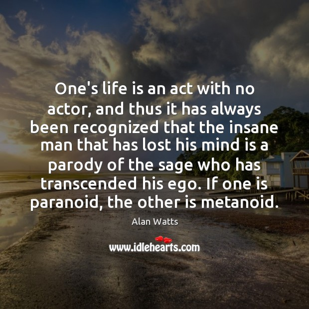 One's life is an act with no actor, and thus it has Alan Watts Picture Quote