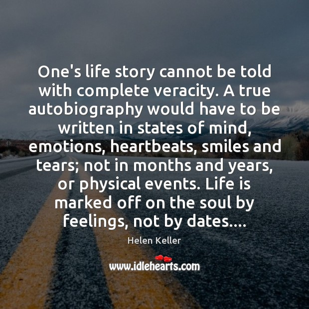 One's life story cannot be told with complete veracity. A true autobiography Helen Keller Picture Quote