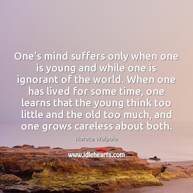 One's mind suffers only when one is young and while one is Horace Walpole Picture Quote