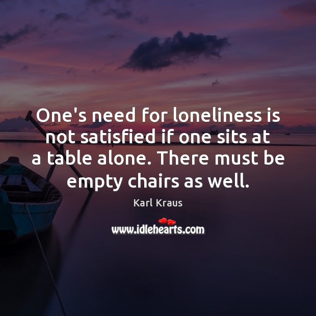 One's need for loneliness is not satisfied if one sits at a Karl Kraus Picture Quote