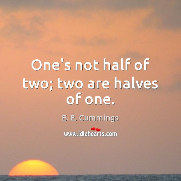 One's not half of two; two are halves of one. Image