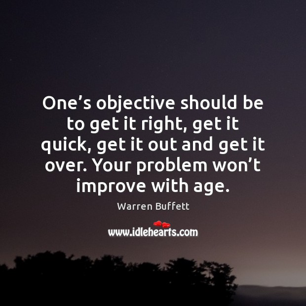 Image, One's objective should be to get it right, get it quick,