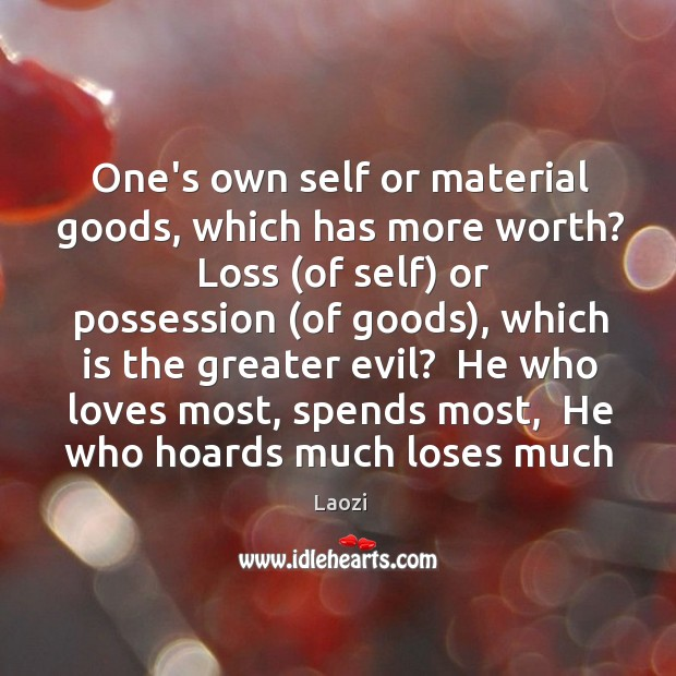 Image, One's own self or material goods, which has more worth?  Loss (of