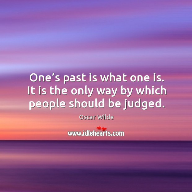Image, One's past is what one is. It is the only way by which people should be judged.