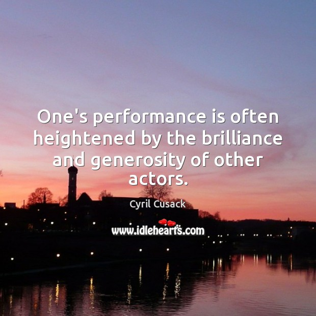 One's performance is often heightened by the brilliance and generosity of other actors. Performance Quotes Image