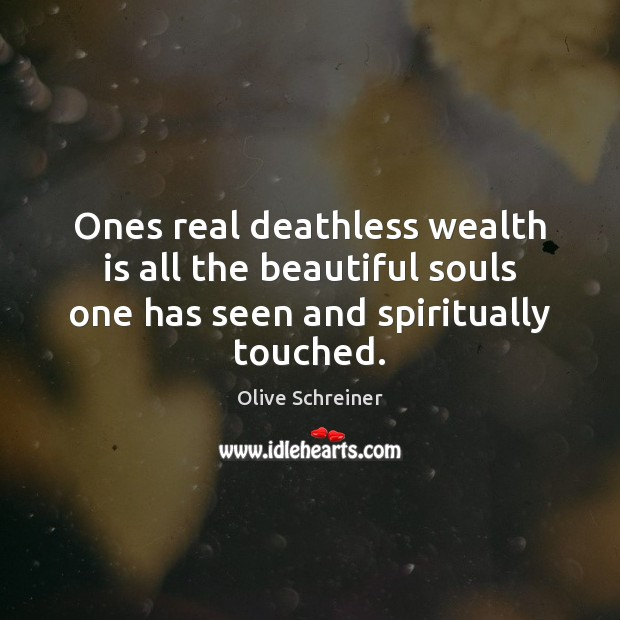 Image, Ones real deathless wealth is all the beautiful souls one has seen
