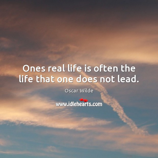Image, Ones real life is often the life that one does not lead.