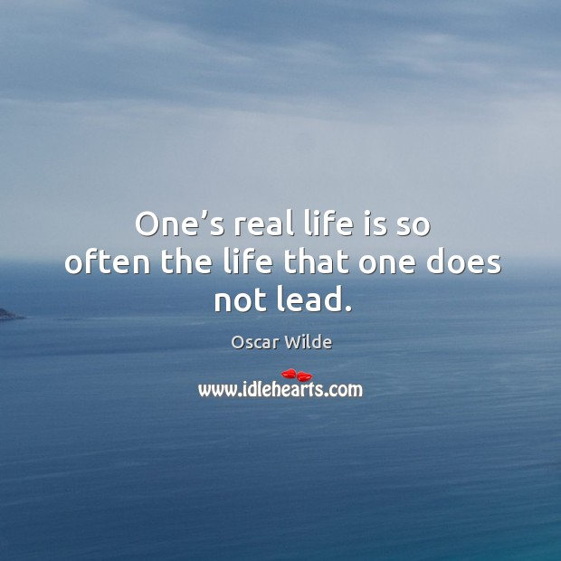 One's real life is so often the life that one does not lead. Image