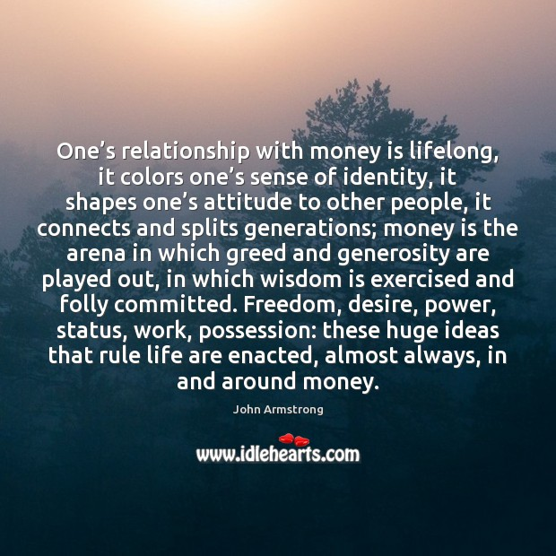One's relationship with money is lifelong, it colors one's sense Attitude Quotes Image