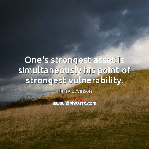 One's strongest asset is simultaneously his point of strongest vulnerability. Image