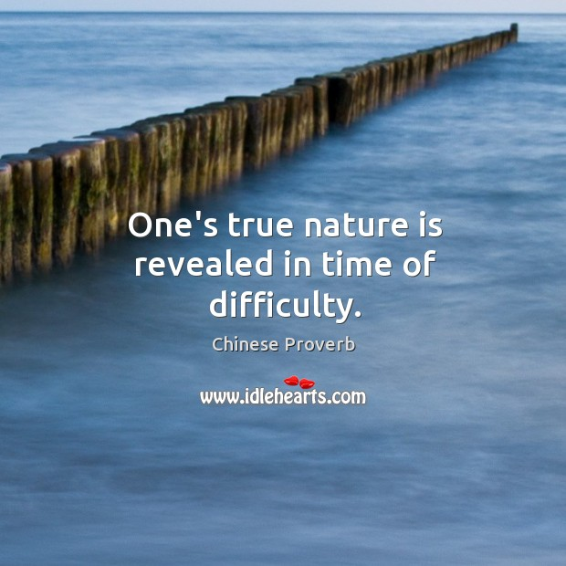One's true nature is revealed in time of difficulty. Image