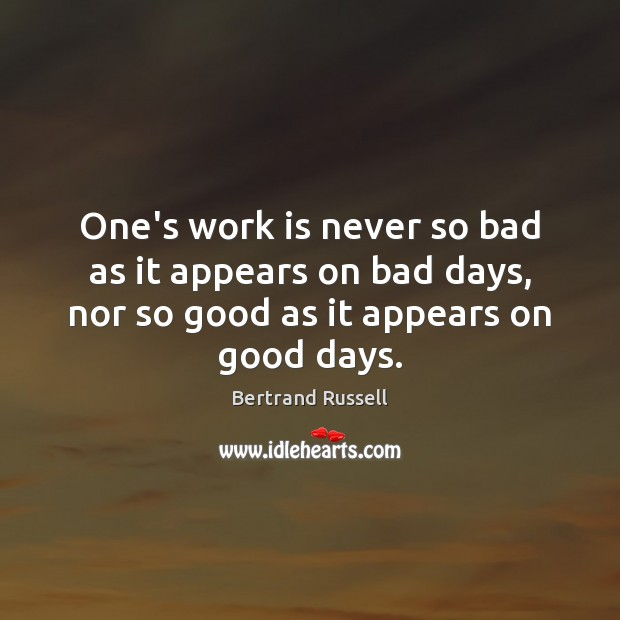 Image, One's work is never so bad as it appears on bad days,