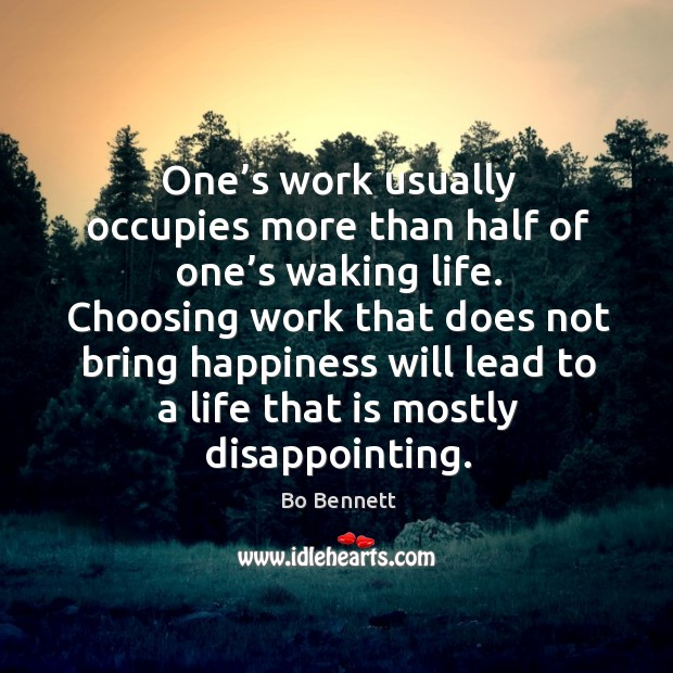 One's work usually occupies more than half of one's waking life. Bo Bennett Picture Quote