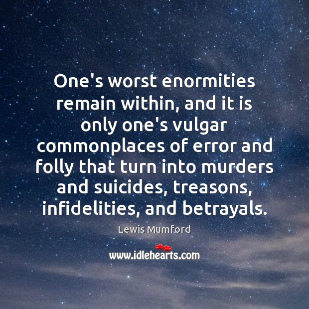 One's worst enormities remain within, and it is only one's vulgar commonplaces Lewis Mumford Picture Quote