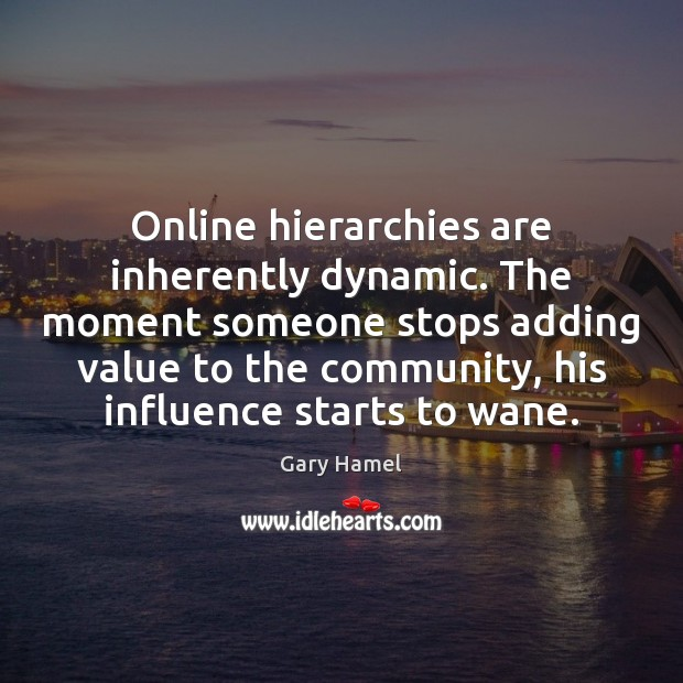 Image, Online hierarchies are inherently dynamic. The moment someone stops adding value to