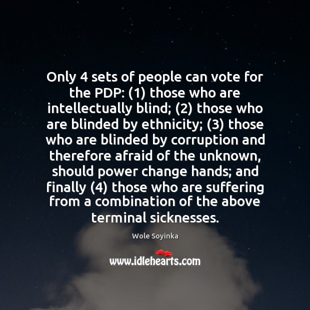 Only 4 sets of people can vote for the PDP: (1) those who are Wole Soyinka Picture Quote