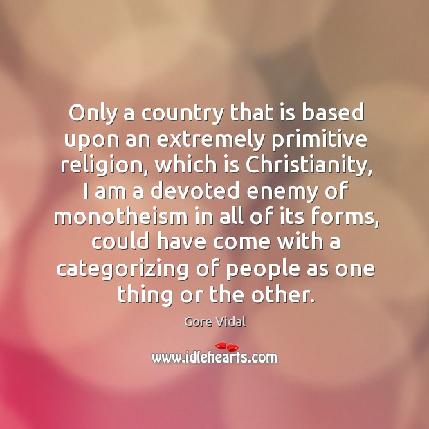 Image, Only a country that is based upon an extremely primitive religion, which