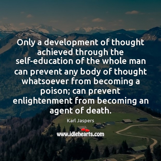 Only a development of thought achieved through the self-education of the whole Karl Jaspers Picture Quote