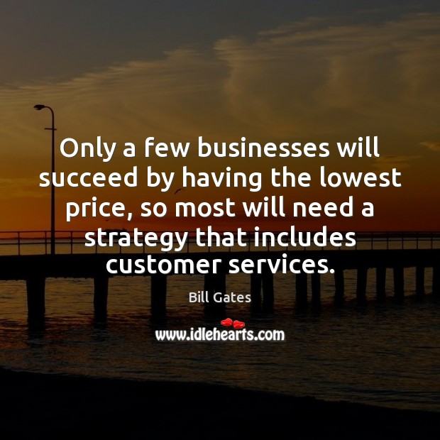 Only a few businesses will succeed by having the lowest price, so Image