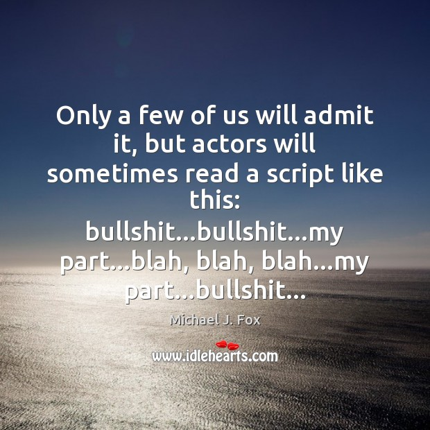 Image, Only a few of us will admit it, but actors will sometimes