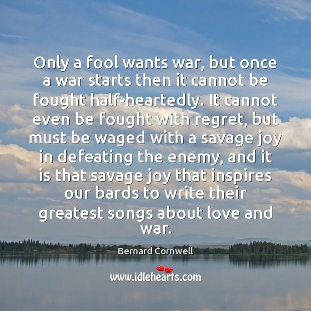 Only a fool wants war, but once a war starts then it Image