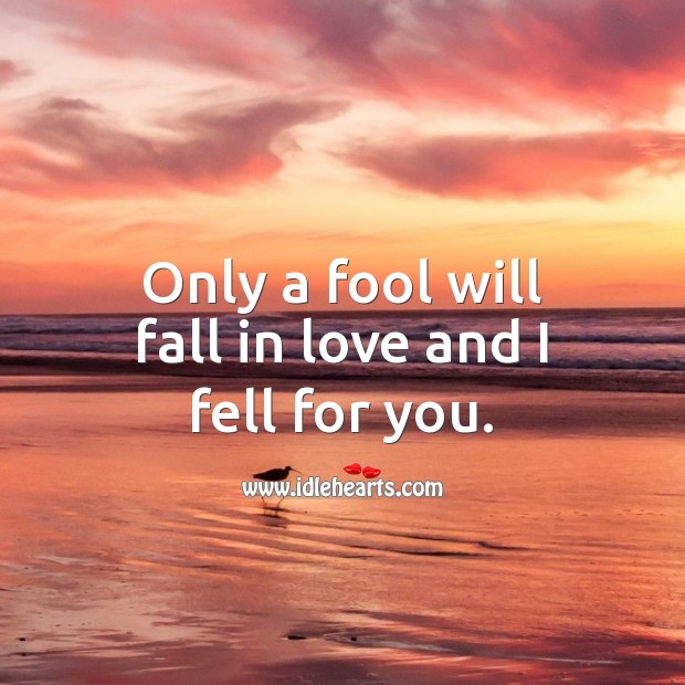 Only a fool will fall in love and I fell for you. Romantic Love Quotes Image