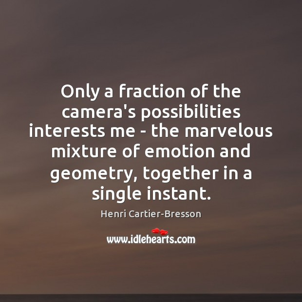 Only a fraction of the camera's possibilities interests me – the marvelous Henri Cartier-Bresson Picture Quote