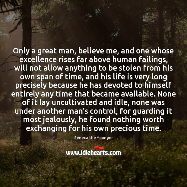 Only a great man, believe me, and one whose excellence rises far Image