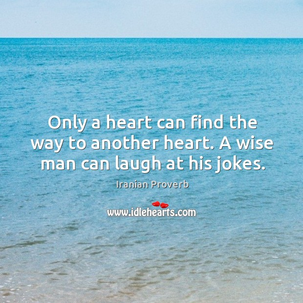 Only a heart can find the way to another heart. Iranian Proverbs Image