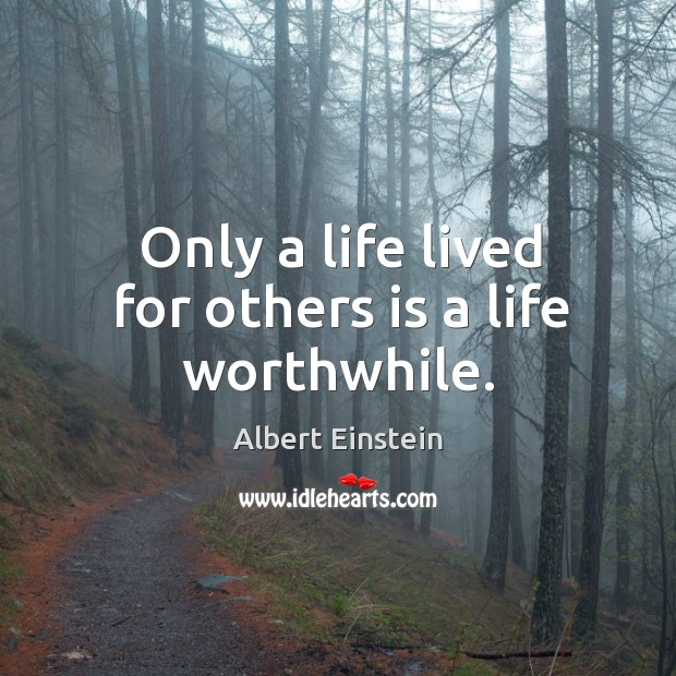 Image, Only a life lived for others is a life worthwhile.