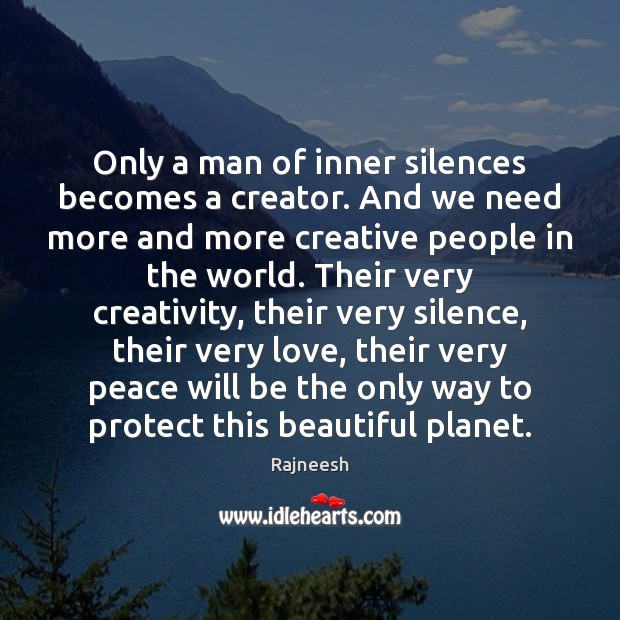 Only a man of inner silences becomes a creator. And we need Image