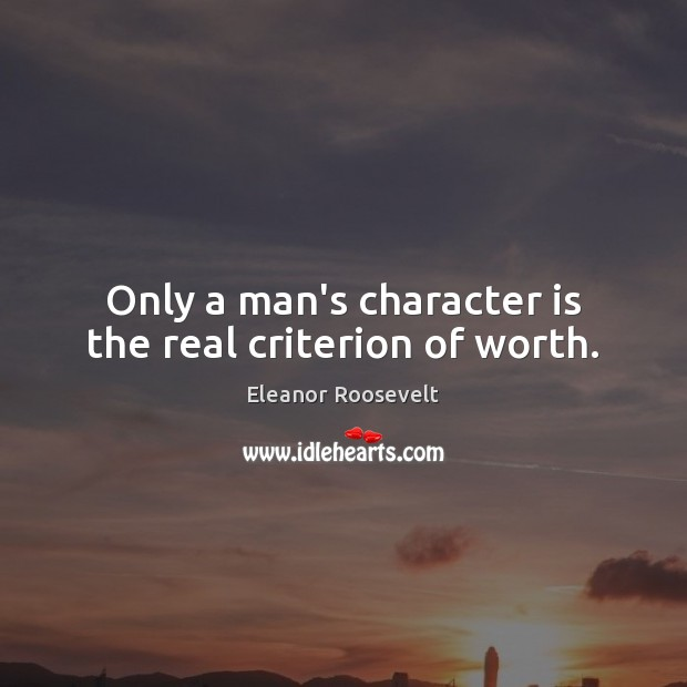 Only a man's character is the real criterion of worth. Image