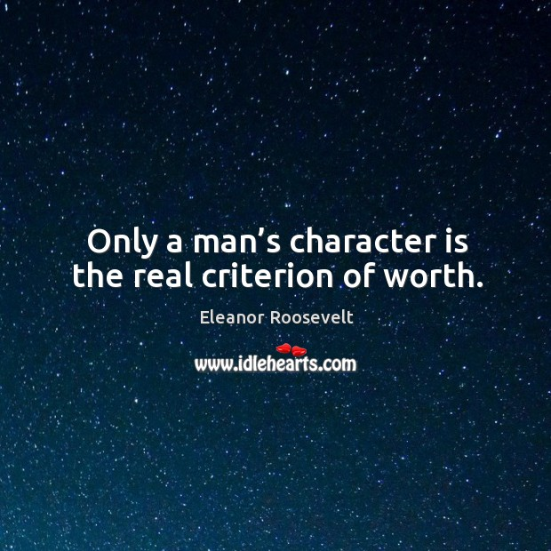 Image, Only a man's character is the real criterion of worth.