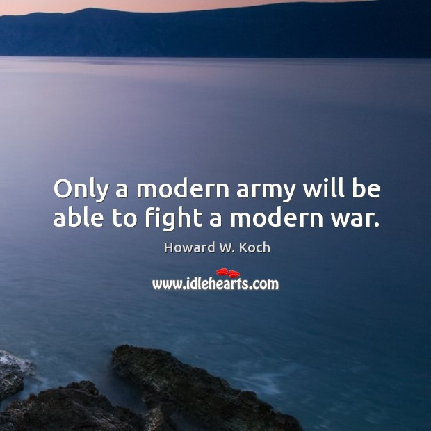 Only a modern army will be able to fight a modern war. Image