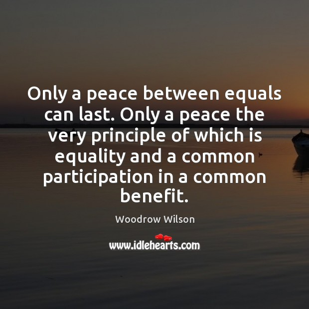Only a peace between equals can last. Only a peace the very Image