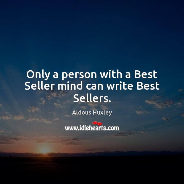 Image, Only a person with a Best Seller mind can write Best Sellers.
