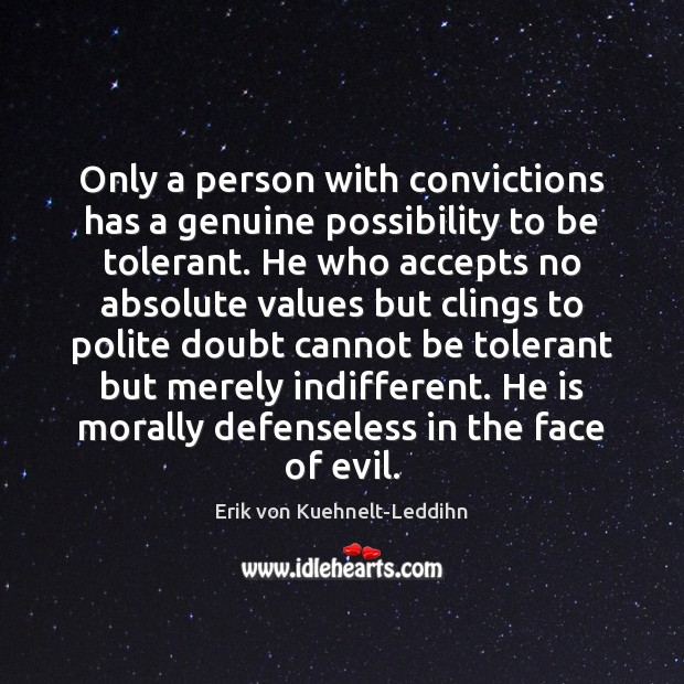 Only a person with convictions has a genuine possibility to be tolerant. Image