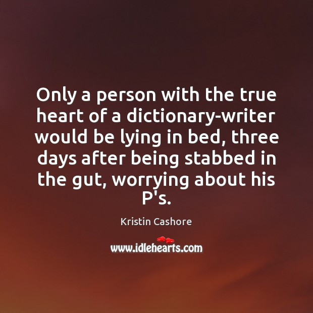 Only a person with the true heart of a dictionary-writer would be Image