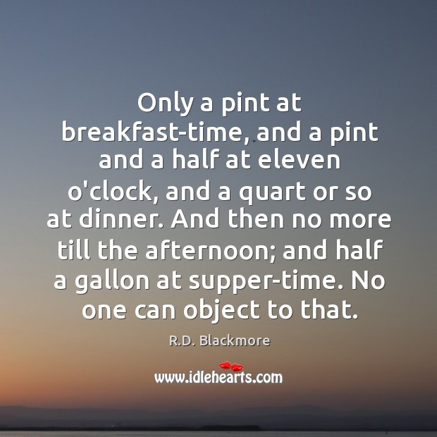 Only a pint at breakfast-time, and a pint and a half at Image