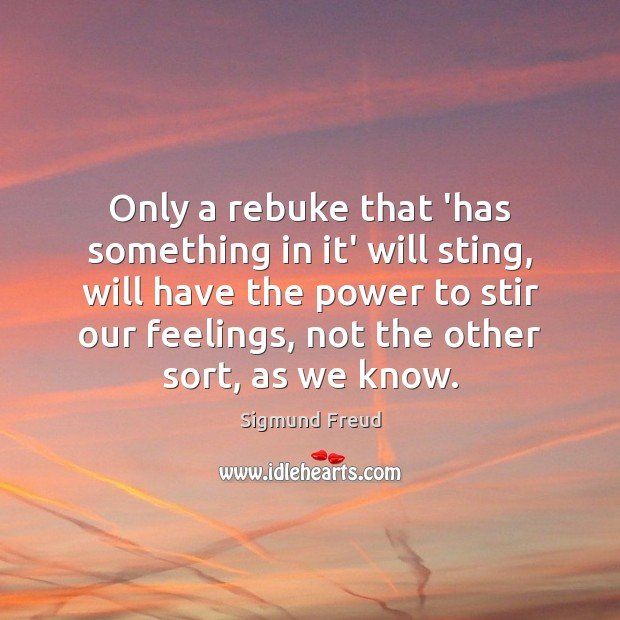 Only a rebuke that 'has something in it' will sting, will have Image