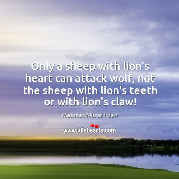 Image, Only a sheep with lion's heart can attack wolf, not the sheep